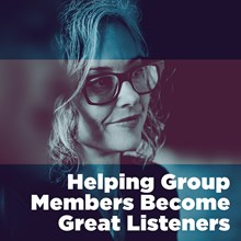 Helping Group Members Become Great Listeners