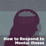 How to Respond to Mental Illness