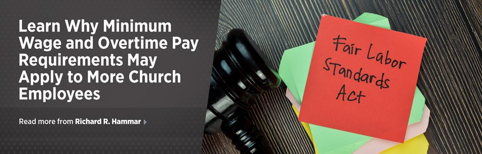 Minimum Wage and Overtime Pay Requirements May Apply to More Church Employees