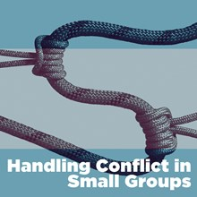 Handling Conflict in Small Groups