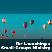 Re-Launching a Small-Groups Ministry