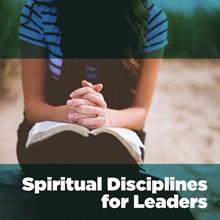 Spiritual Disciplines for Leaders