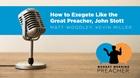 How to Exegete Like the Great Preacher, John Stott