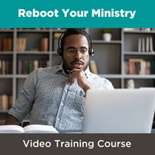 Reboot Your Ministry Video Course