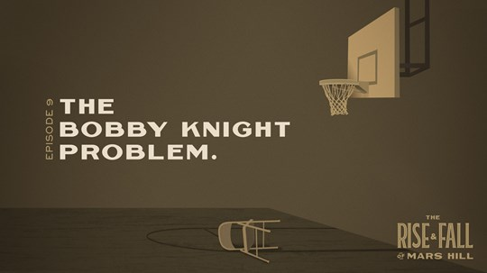 The Rise and Fall of Mars Hill, Episode 9: The Bobby Knight Problem