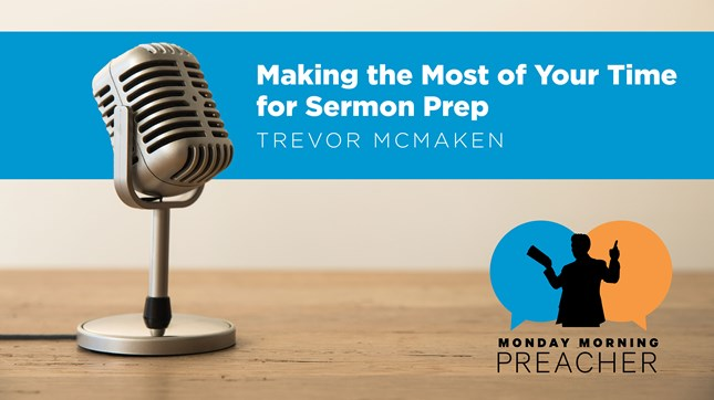 Making the Most of Your Time for Sermon Prep