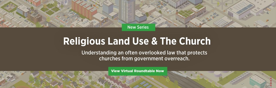 Religious Land Use & The Church: A Virtual Roundtable