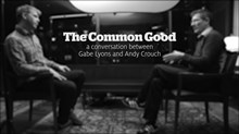 Andy Crouch and Gabe Lyons Define the Common Good