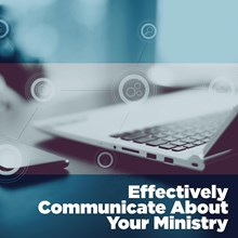 Effectively Communicate About Your Ministry