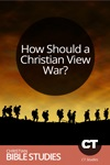 How Should a Christian View War?