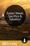 Easter Week: Sacrifice and Salvation