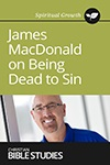James MacDonald on Being Dead to Sin