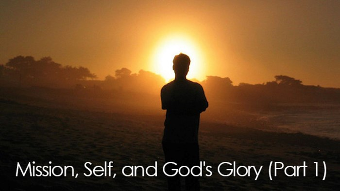 Mission, Self, and God's Glory (Part 1)