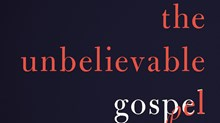 20 Truths from The Unbelievable Gospel by Jonathan Dodson
