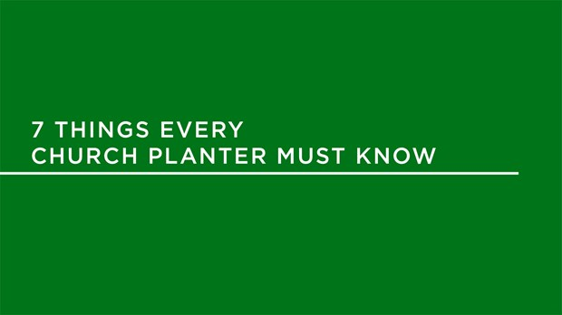 Seven Things Every Church Planter Must Know