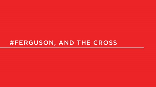 #Ferguson and the Cross