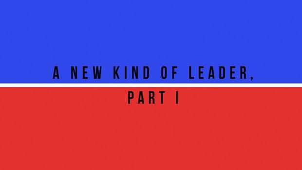 A New Kind of Leader, Part I