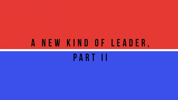 A New Kind of Leader, Part 2