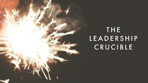The Leadership Crucible