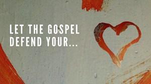Let the Gospel Defend Your Heart