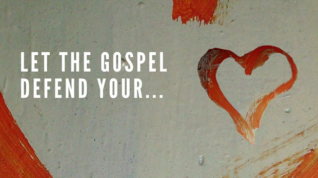 Let the Gospel Defend Your Heart