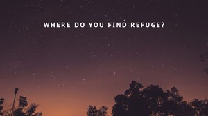 Where Do You Find Refuge?