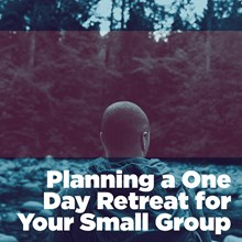Plan a One-Day Retreat for Your Small Group