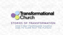 Stories of Transformation: King's Way Foursquare Church Aims to Climb Past the Plateau
