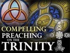 Compelling Preaching on the Trinity
