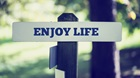 Enjoy Your Life Now