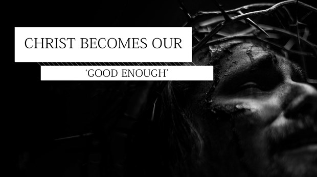 Christ Becomes Our 'Good Enough'