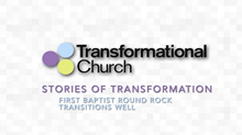 Stories of Transformation: First Baptist Round Rock Transitions Well