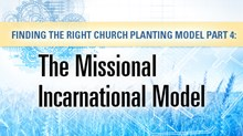 Finding the Right Church Planting Model Part 4: The Missional Incarnational Approach
