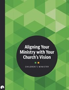 Children's Ministry: Aligning Your Ministry with Your Church's Vision