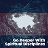Go Deeper with Spiritual Disciplines