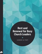 Rest and Renewal for Busy Church Leaders