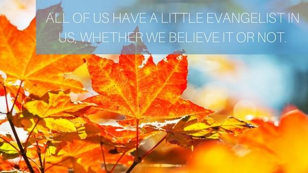 Why I Love Being Around Evangelists