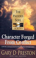 The Pastor's Soul Volume 6: Character Forged From Conflict