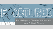 Rebuilding Our Witness (Part 2): Developing an Understanding of the Connection of Love & Evangelism in Light of Our New Political Climate