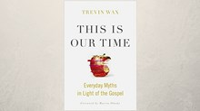 20 Truths from Trevin Wax's This Is Our Time