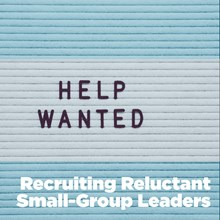 Recruiting Reluctant Small-Group Leaders