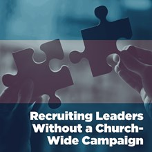 Recruiting Leaders Without a Church-Wide Campaign