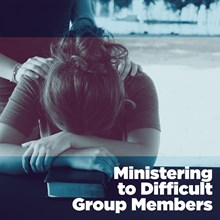 Ministering to Difficult Group Members