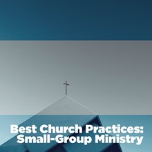 Best Church Practices: Small-Group Ministry