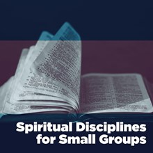 Spiritual Disciplines for Small Groups