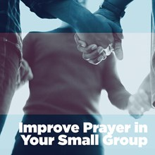 Improve Prayer in Your Small Group
