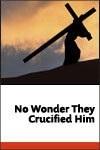 No Wonder They Crucified Him: Church Bundle