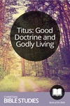 Titus: Good Doctrine and Godly Living