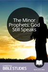 The Minor Prophets: God Still Speaks