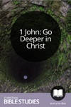 1 John: Go Deeper in Christ